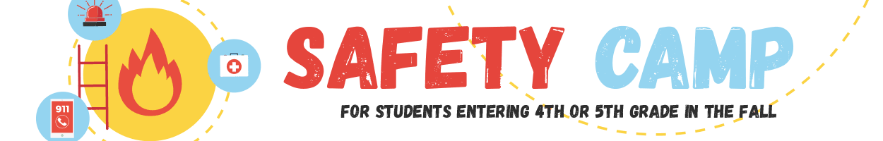 Safety Camp - for 4th and 5th Grade Students